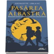 PASAREA ALBASTRA - Minunatele aventuri ale lui Tyltyl si Mytyl in cautarea fericirii de Georgette Leblanc