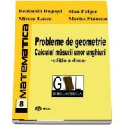 Probleme de geometrie. Calculul masurii unor unghiuri - Editia a doua de Beniamin Bogosel