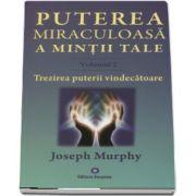 Trezirea puterii vindecatoare. Puterea miraculoasa a mintii tale, volumul 2 de Joseph Murphy