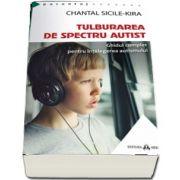 Tulburarea de Spectru Autist. Ghidul complet pentru intelegerea autismului de Chantal Sicile Kira