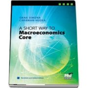 A Short Way to Macroeconomics Core - Revisited and Added Edition de Oana Simona Caraman-Hudea