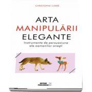 Arta manipularii elegante. Instrumentele de persuasiune ale oamenilor onesti de Christophe Carre