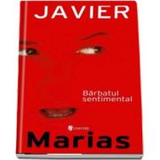 Barbatul sentimental de Javier Marias (Serie de autor)