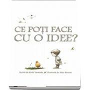 Ce poti face cu o idee? - Ilustratii de Mae Besom de Editie Hardcover