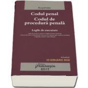 Codul penal. Codul de procedura penala. Legile de executare. Editia a 18-a, actualizata la 10 ianuarie 2018.