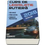 Dan Teodorescu - Curs de legislatie rutiera 2018, pentru obtinerea permisului de conducere auto. Mecanica, prim ajutor, conduita preventiva