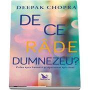 De ce rade Dumnezeu? Calea spre bucurie si optimism spiritual de Deepak Chopra