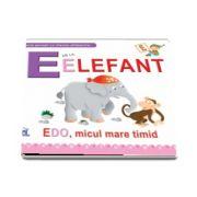 E de la elefant. Edo, micul mare timit - Scurte povesti cu literele alfabetului