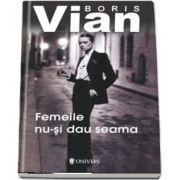 Femeile nu-si dau seama de Boris Vian (Serie de autor)