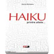HAIKU, printre altele... de Marius Munteanu