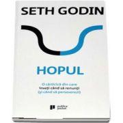 Hopul. O carticica din care inveti cand sa renunti (si cand sa perseverezi) de Seth Godin