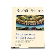 Ierarhiile Spirituale si reflectarea lor in lumea fizica (Rudolf Steiner)