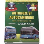 Marius Stanculescu - Intrebari de examen 2018 explicate pentru obtinerea permisului auto Autocamioane si Autobuze. Categoriile C, CE, D, C1, D1 (Contine CD cu teorie si 750 de intrebari)