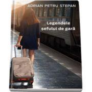 Legendele sefului de gara de Adrian Petru Stepan