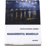 Managementul brandului de Catalin Mihail Barbu (Editie revizuita si adaugita)