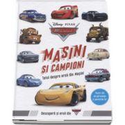 Masini si campioni. Totul despre eroii din Masini - Peste 150 de personaje si povestile lor - Editie Hardcover - Colectia Disney