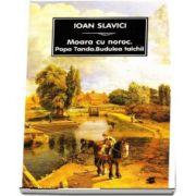 Ioan Slavici - Moara cu noroc. Popa Tandra. Budulea taichii
