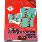 Piticot se comporta civilizat, grupa mica 3-4 ani - Domeniul Om si Societate (Caruselul cunoasterii) de Adina Grigore