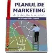 Planul de marketing, de la obiective la rezultate de Iuliana Petronela Gardan
