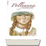 Pollyanna, jocul bucuriei. Primul volum din serie de Eleanor H. Porter