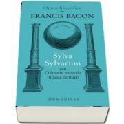 Sylva Sylvarum sau O istorie naturala in zece centurii de Francis Bacon (Volum coordonat de Dana Jalobeanu)