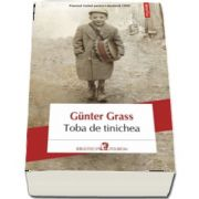 Toba de tinichea de Gunter Grass (Editia 2018) - Traducere din limba germana de Nora Iuga