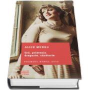 Ura, prietenie, dragoste, casatorie de Alice Munro - Colectia Clasici Contemporani