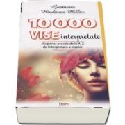 10000 vise interpretate. Dictionar practic de la A-Z de interpretare a viselor de Gustavus Hindman Miller