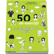 50 de exercitii ca sa gandesti mereu pozitiv de Philippe Auriol