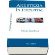 Anestezia in prespital de Sebastian Daniel Tranca