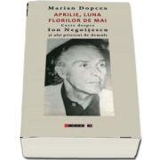 Aprilie, luna florilor de mai - Carte despre Ion Negoitescu si alti prieteni de demult de Marian Dopcea