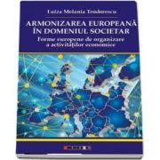 Armonizarea europeana in domeniul societar - Forme europene de organizare a activitatilor economice de Luiza Melania Teodorescu