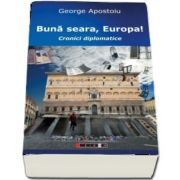 Buna seara, Europa! Cronici diplomatice de George Apostoiu