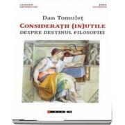 Consideratii (in) utile - Despre destinul filosofiei de Dan Tomulet