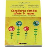 Consilierea familiei aflate in impas - o abordare psihologica si educationala de Laura Elena Nastasa
