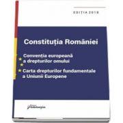 Constitutia Romaniei. Conventia europeana a drepturilor omului, Carta drepturilor fundamentale a Uniunii Europene - Editia a 9-a, actualizata la data de 29 ianuarie 2018