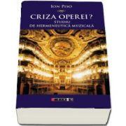 Criza operei? Studiu de hermeneutica muzicala de Ion Piso