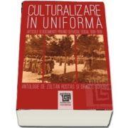 Culturalizare in uniforma. Articole si documente privind serviciul social 1938-1939. Antologie de Zoltan Rostas si Dragos Sorobis