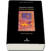 Dictionar de mitologie. Demoni, spirite de Antoanela Olteanu