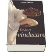 Divina vindecare de Ellen G. White (Editia a 4-a)