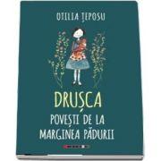 Drusca - Povesti de la marginea padurii de Otilia Teposu