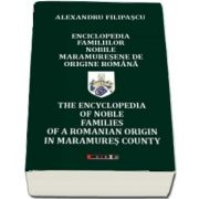 Enciclopedia familiilor nobile maramuresene de origine romana- The encyclopedia of noble families of a romanian origin in Maramures county (Alexandru Filipascu)