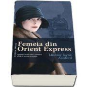 Femeia din Orient Express. Agatha Christie intr-o calatorie plina de secrete si mistere de Lindsay Jayne Ashford