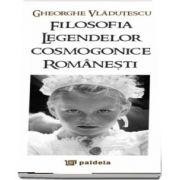 Filosofia legendelor cosmogonice romanesti de Gheorghe Vladutescu