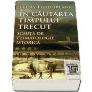 In cautarea timpului trecut - Schita de climatologie istorica de Elena Teodorescu