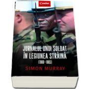 Jurnalul unui soldat in Legiunea Straina (1960-1965) de Simon Murray