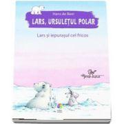 Lars, ursuletul polar. Lars si iepurasul cel fricos de Hans de Beer