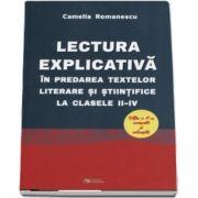 Lectura explicativa in predarea textelor literare si stiintifice la clasele II-IV - Editia a II-a revizuita si adaugita de Camelia Romanescu