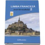 Limba Franceza - Jocuri de vocabular, volumul II. Nivel A2-B1 - Exersarea in joaca a vocabularului si a gramaticii functionale