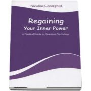 Regaining Your Inner Power. A Practical Guide to Quantum Psychology de Niculina Gheorghita